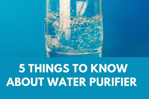 5 Things to Know About Water Purifier