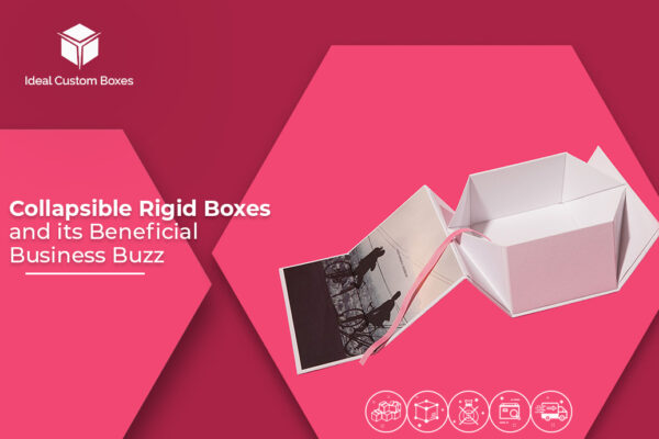 Collapsible Rigid Boxes and its Beneficial Business Buzz