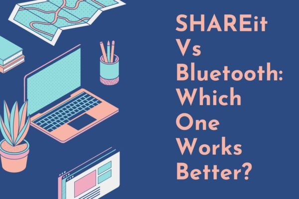 SHAREit Vs Bluetooth: Which One Works Better?