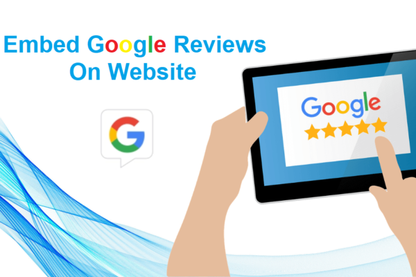 Embed Google Reviews on Website – 5 Reasons to Do It Right Now