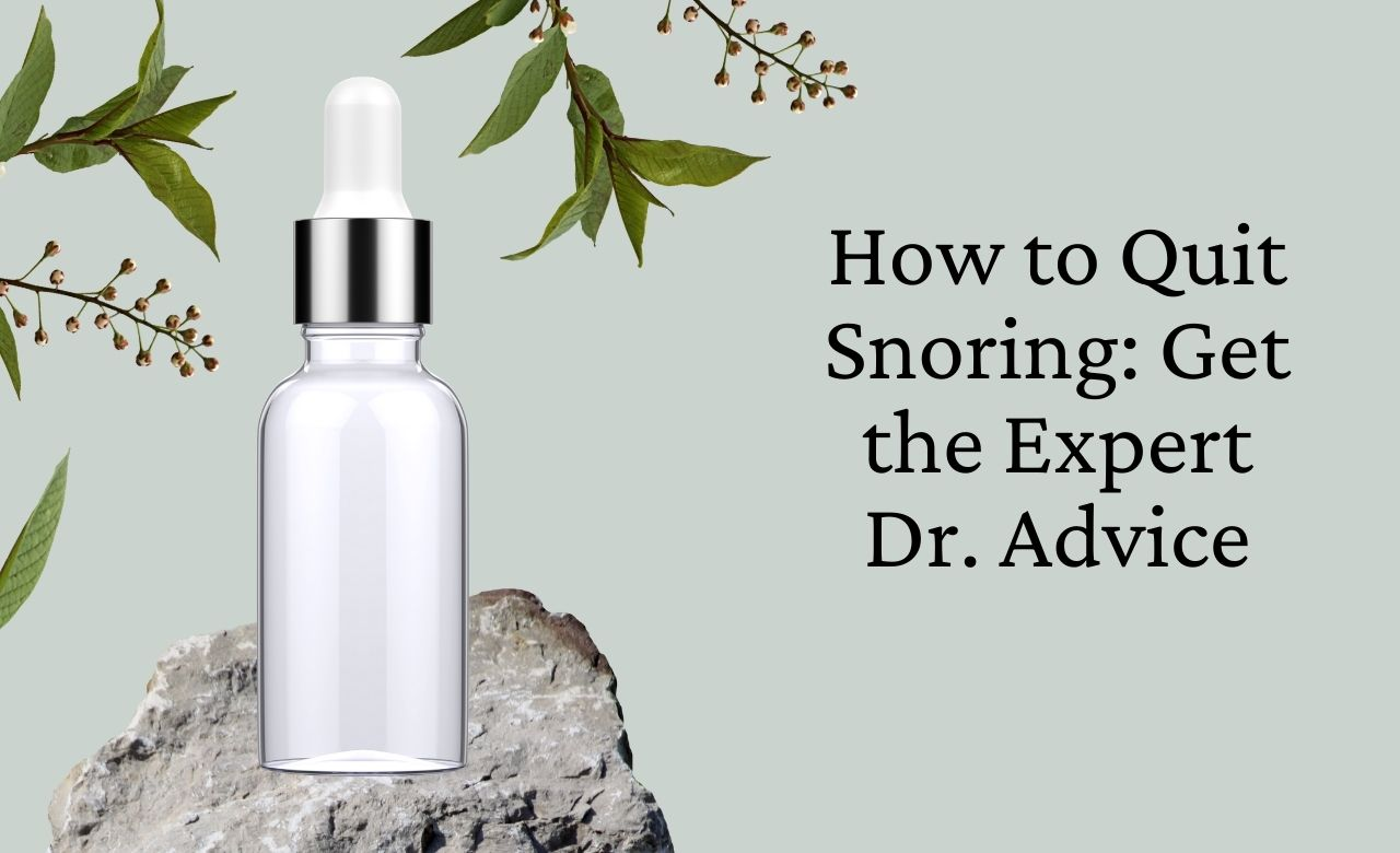 How to Quit Snoring: Get the Expert Dr. Advice